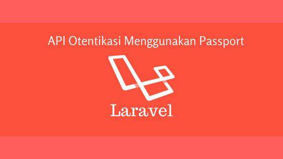 API Otentikasi Menggunakan Passport Laravel