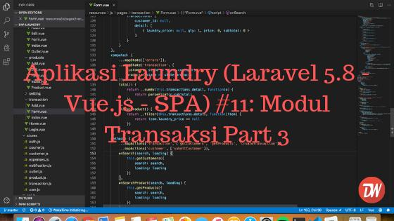 Aplikasi Laundry (Laravel 5.8 - Vue.js - SPA) #11: Modul Transaksi Part 3