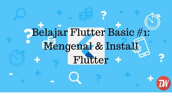 Belajar Flutter Basic #1: Mengenal & Install Flutter