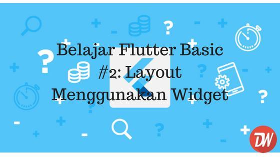 Belajar Flutter Basic #2: Layout Menggunakan Widget
