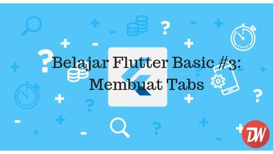Belajar Flutter Basic #3: Membuat Tabs