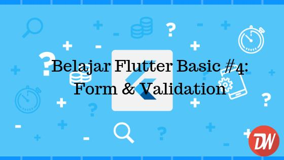 Belajar Flutter Basic #4: Form & Validation