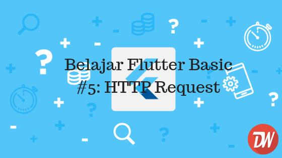 Belajar Flutter Basic #5: HTTP Request