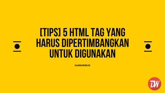 [Tips] 5 HTML Tag Yang Harus Dipertimbangkan Untuk Digunakan