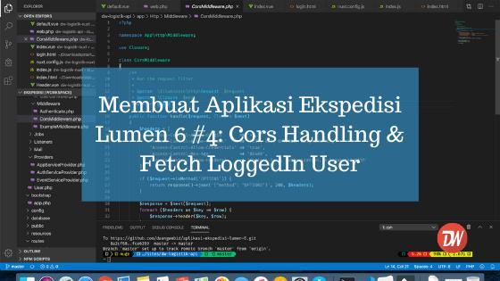 Membuat Aplikasi Ekspedisi Lumen 6 #4: Cors Handling & Fetch LoggedIn User