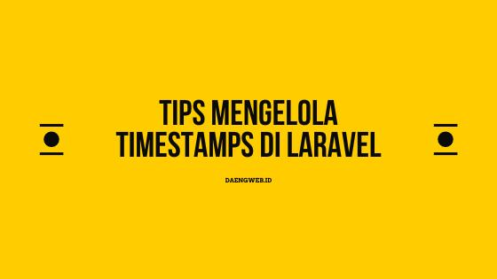 Tips Mengelola Timestamps di Laravel