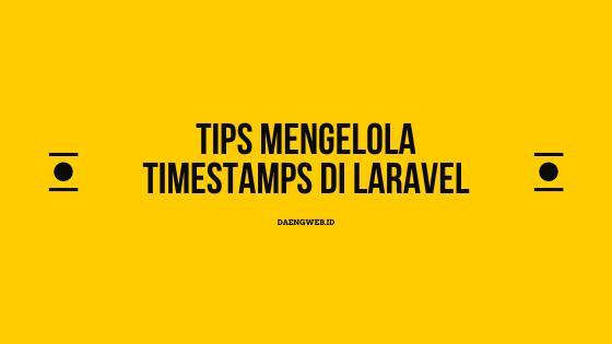 Tips Mengelola Timestamps di Laravel