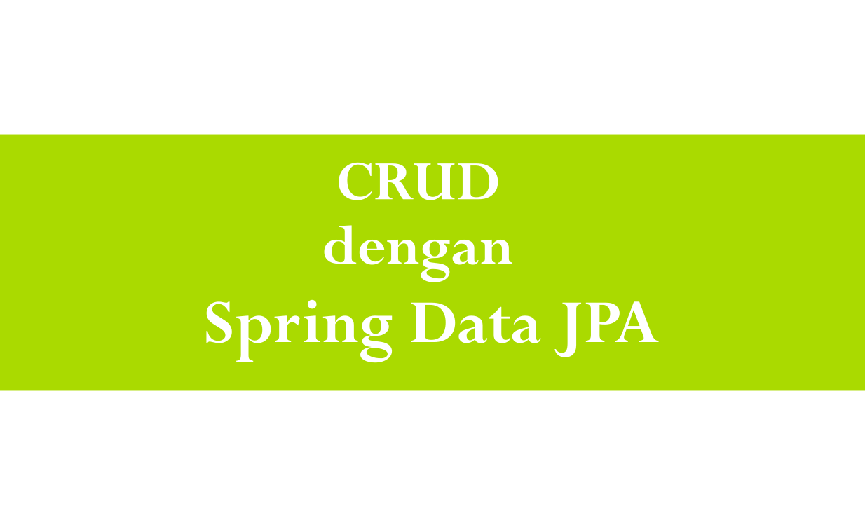 Serial Spring Boot: CRUD Dengan Spring Data JPA